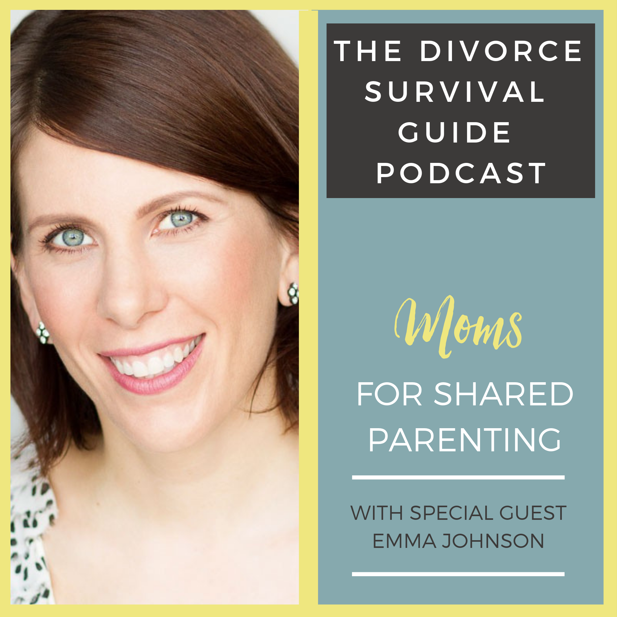 The Divorce Survival Guide Podcast - Moms for Shared Parenting with Emma Johnson