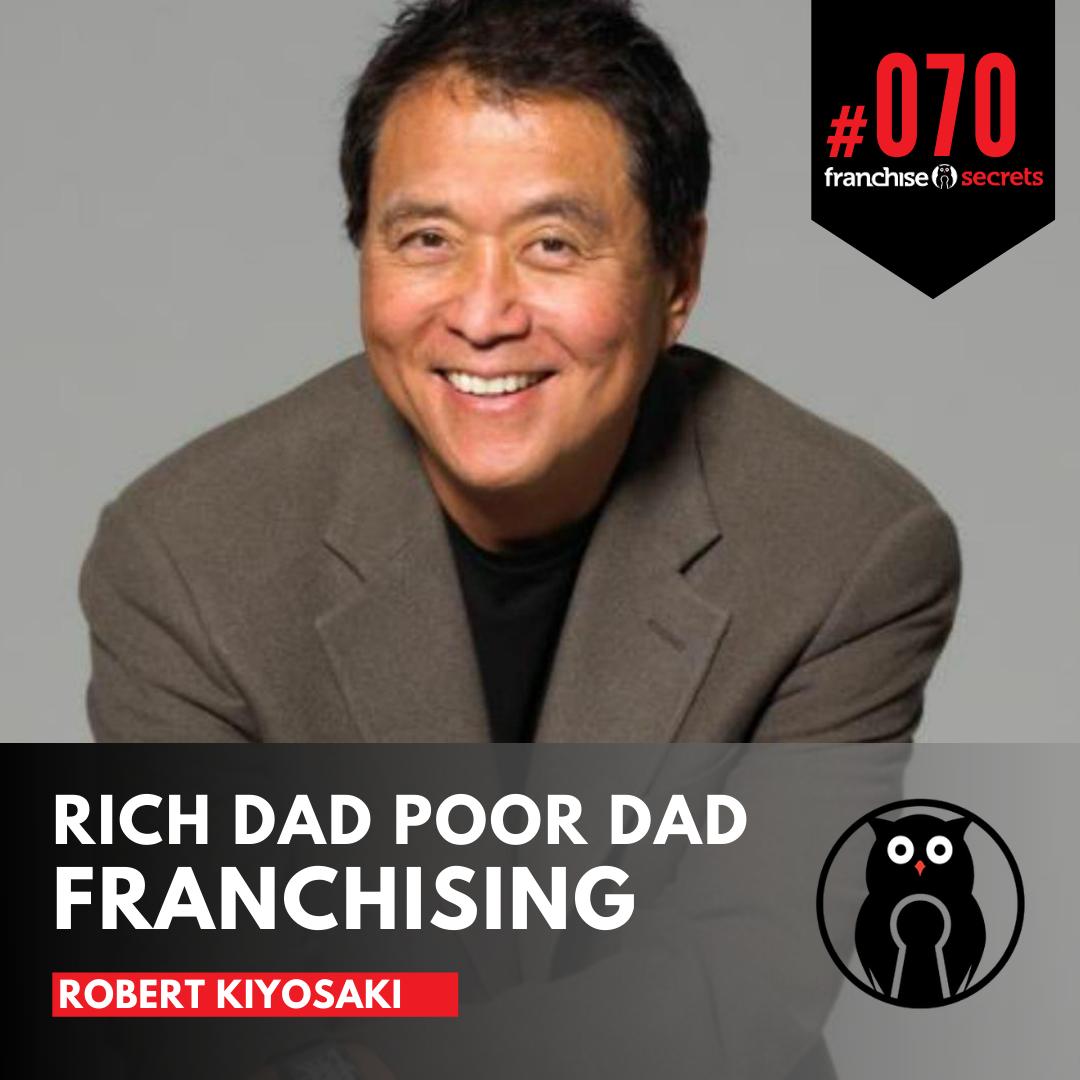 70: Rich Dad Poor Dad Franchising with Robert Kiyosaki