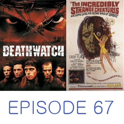 Episode 67 - Deathwatch and The Incredibly Strange Creatures