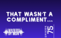 Artwork for That's Not A Compliment... - Episode 75