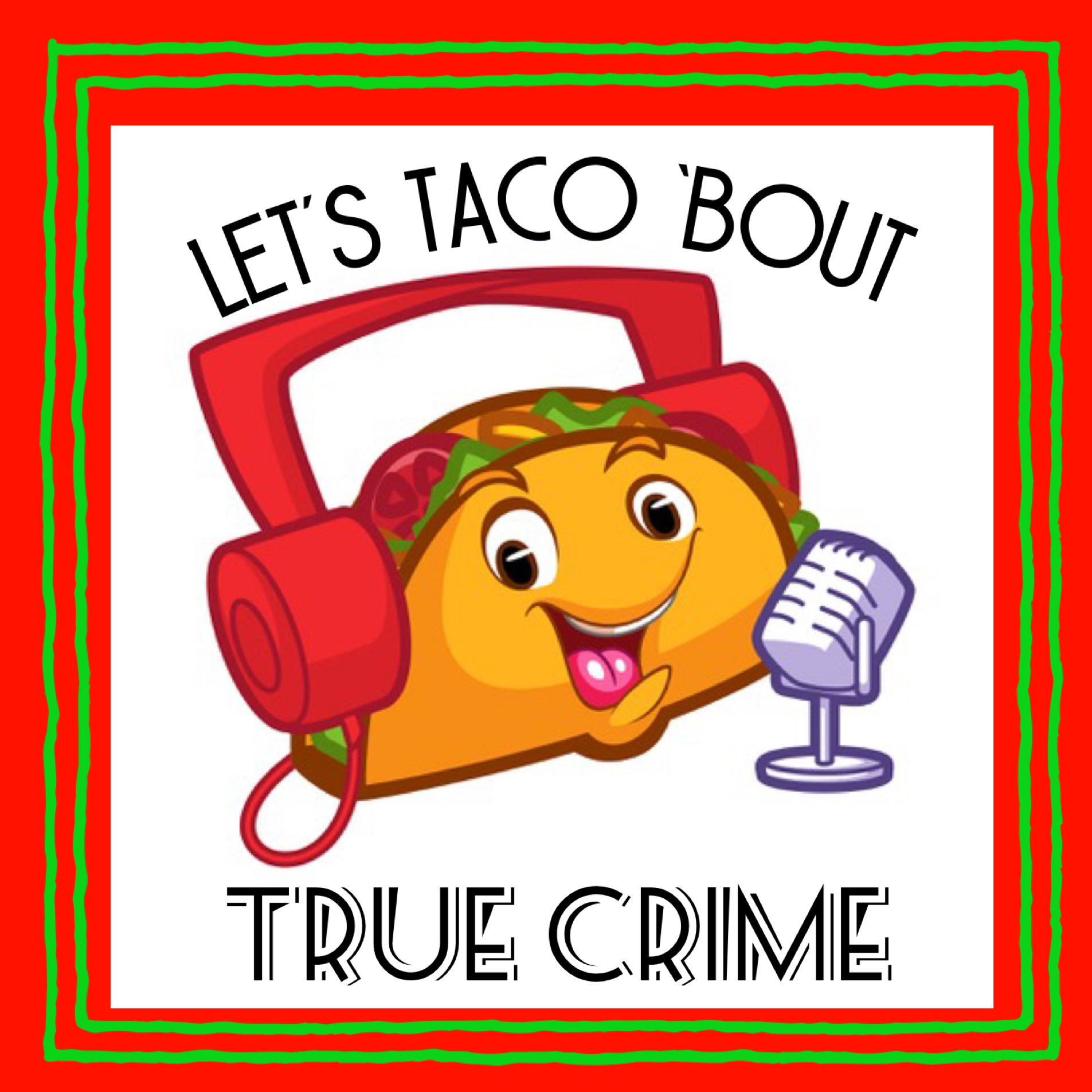 Coming Soon - Let's Taco 'Bout True Crime!