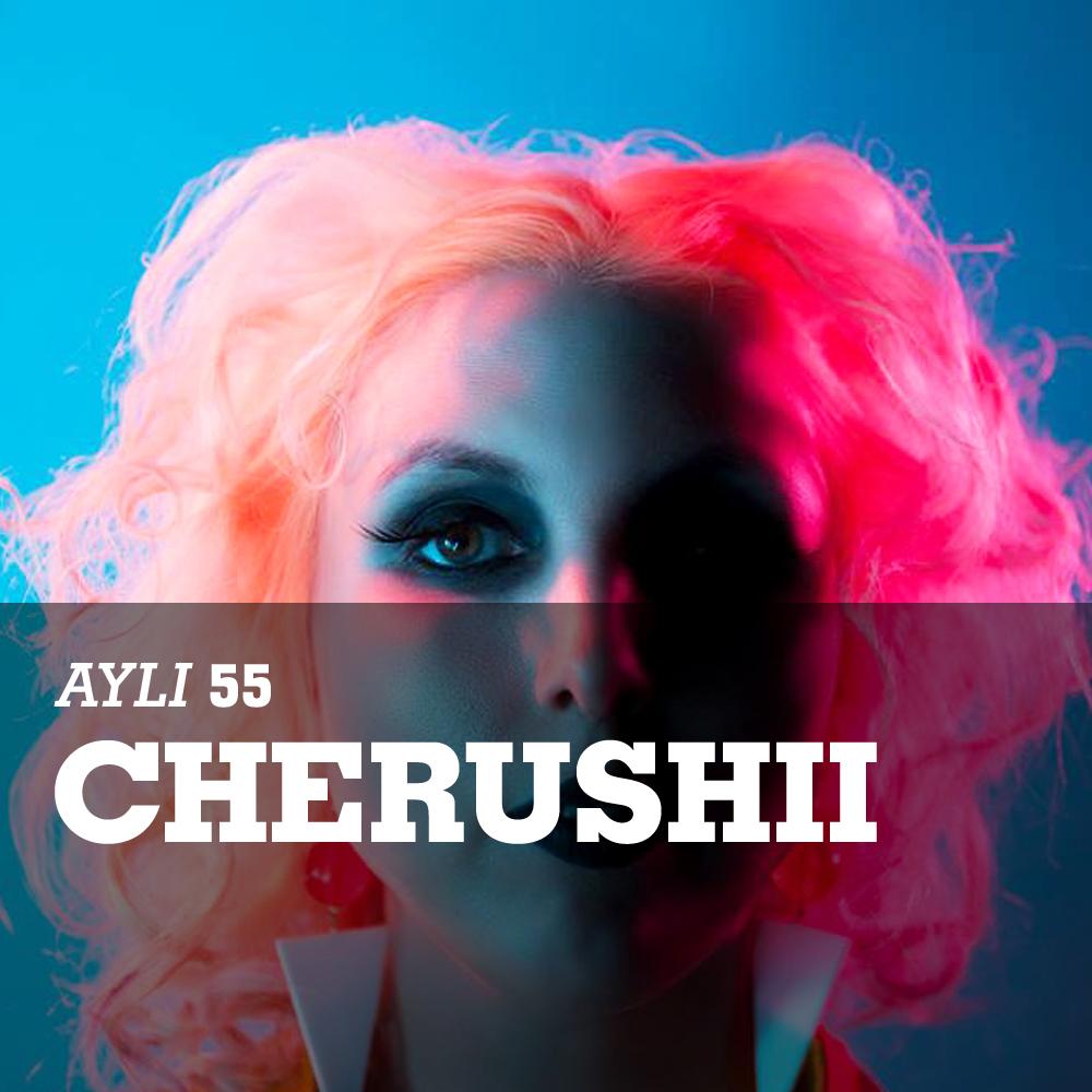 AYLI Podcast #55 - Cherushii