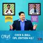 Artwork for Ep. 259: Cock & Bull (IPL Edition #2)