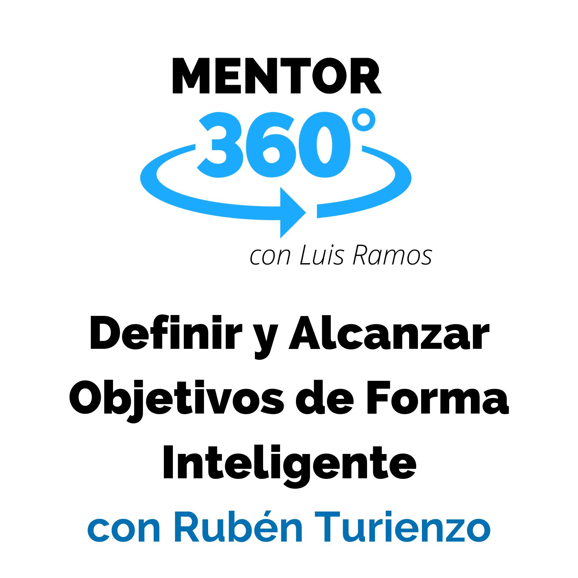 Definir y Alcanzar Objetivos de Forma Inteligente, con Rubén Turienzo - Motivación - MENTOR360