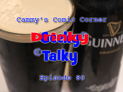 Cammy's Comic-Con Corner - Drinky Talky - Episode 80