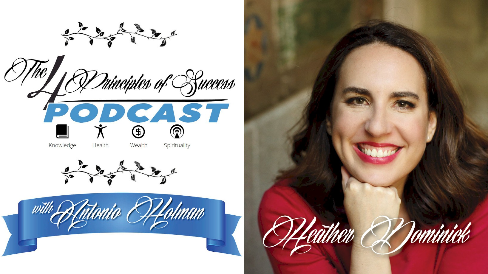 The 4 Principles of Success with Antonio Holman featuring Heather Dominick