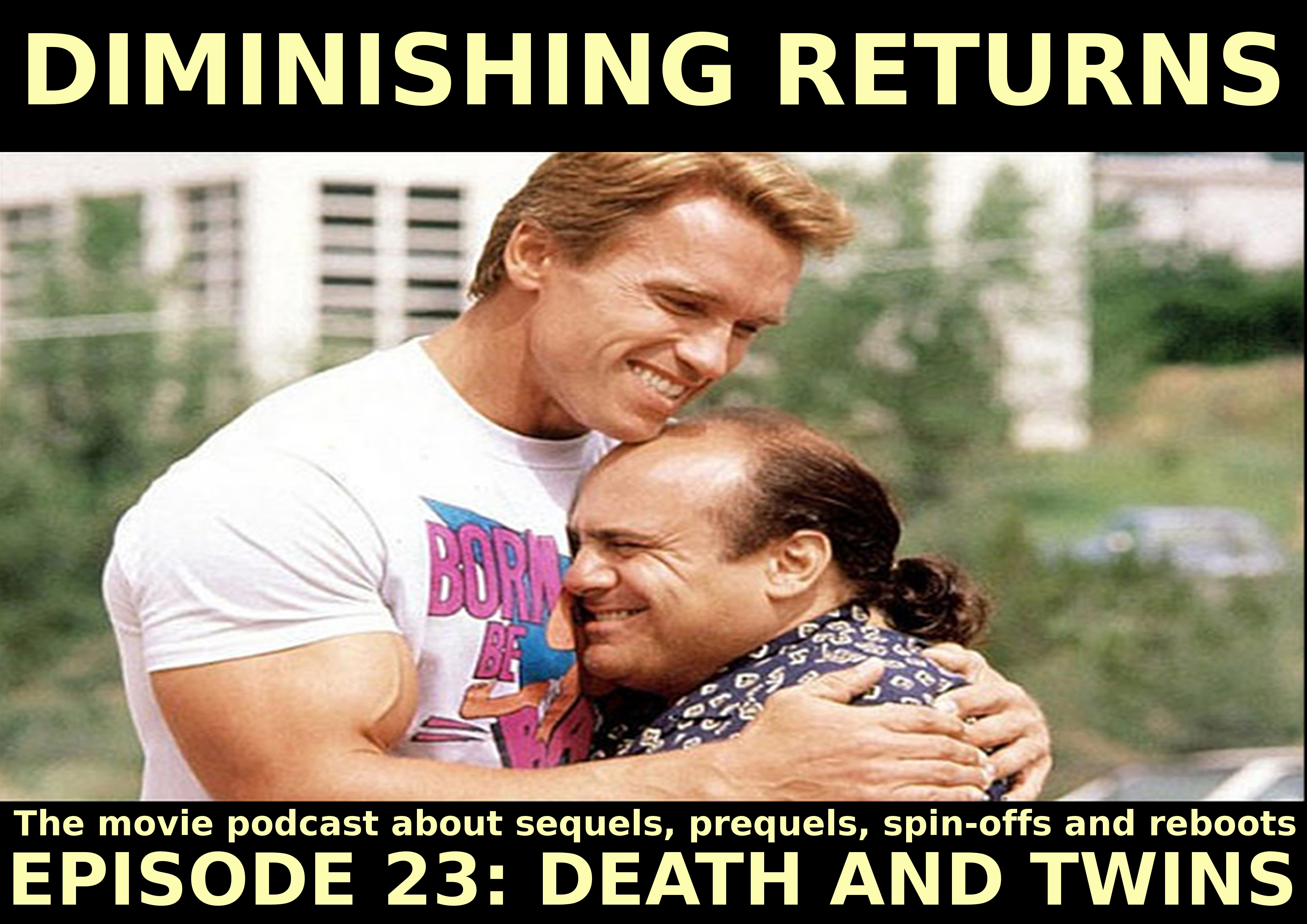 Diminishing Returns, the movie podcast about sequels prequels, spin-offs and reboots. Episode 23 Death and Twins. Not pictured: Chris and Allen.