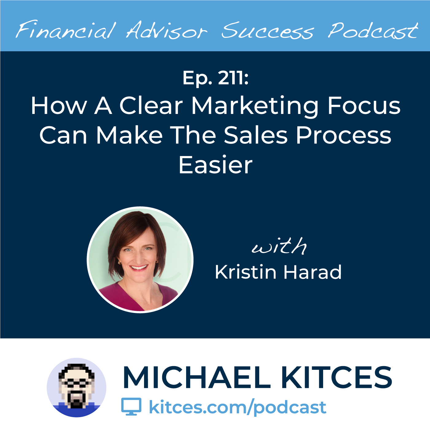 Ep 211: How A Clear Marketing Focus Can Make The Sales Process Easier with Kristin Harad