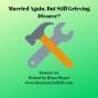 Artwork for 101:  Married Again, But Still Grieving Divorce?