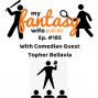 Artwork for My Fantasy Wife Ep. #185 with comedian guest TOPHER BELLAVIA