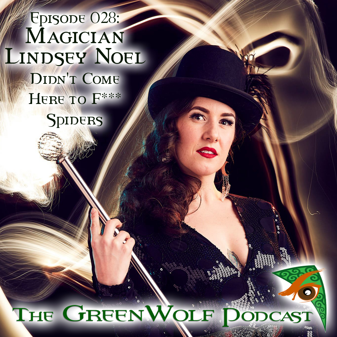 The GreenWolf Podcast - Ep 028- Magician Lindsey Noel didn't Come Here to **** Spiders