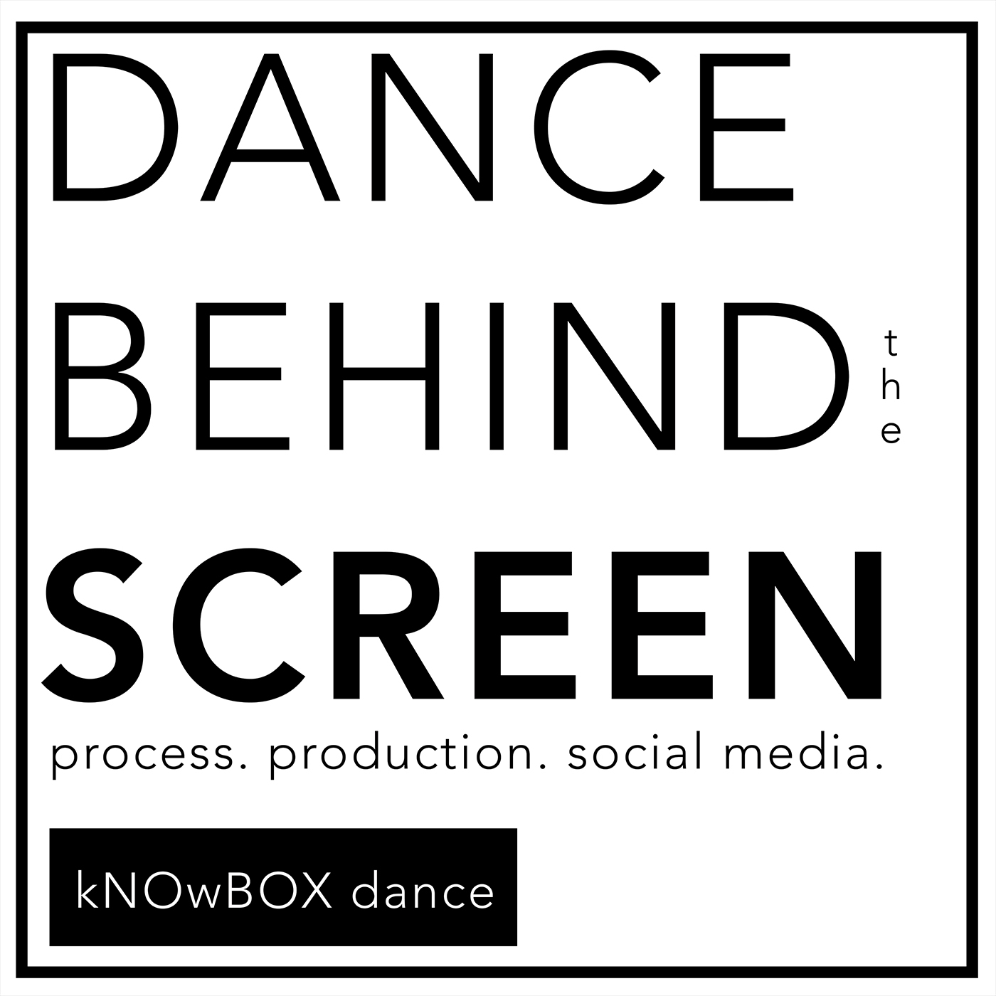 DANCE BEHIND THE SCREEN; process, production, social media show art