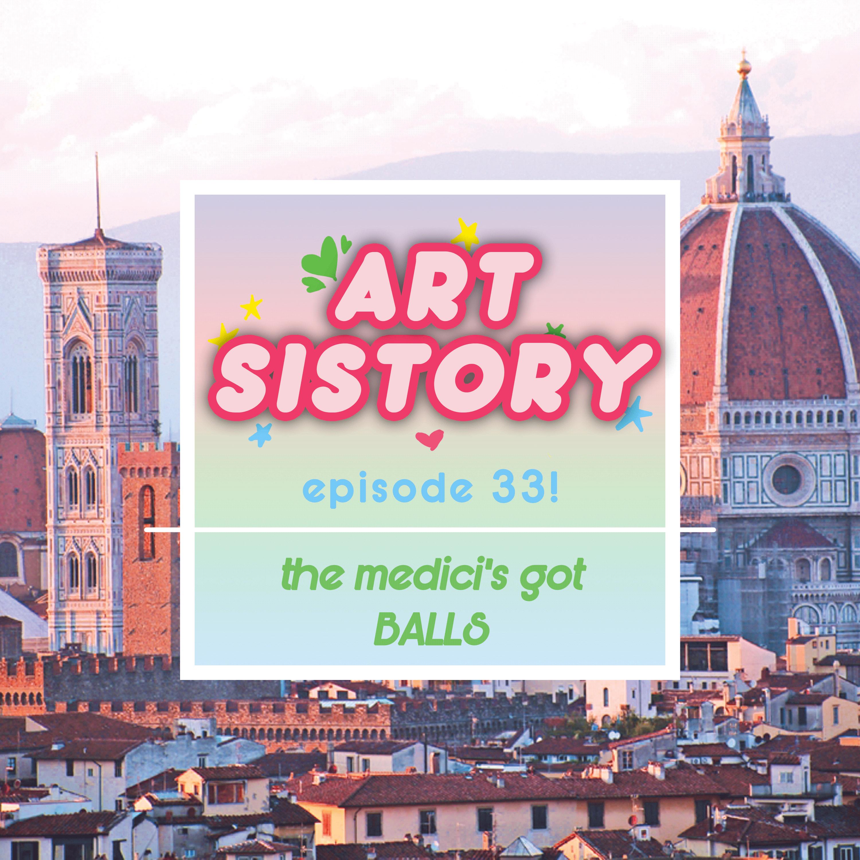 Ep 33: The Medicis Got BALLS
