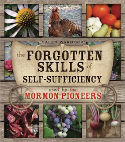'The Forgotten Skills of Self-Sufficiency Used by the Mormon Pioneers' by Caleb Warnock