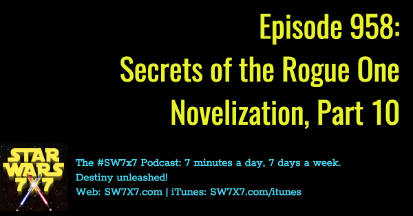 958: Secrets of the Rogue One Novelization, Part 10