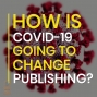 Artwork for 031 How Will COVID-19 Affect Book Publishing?
