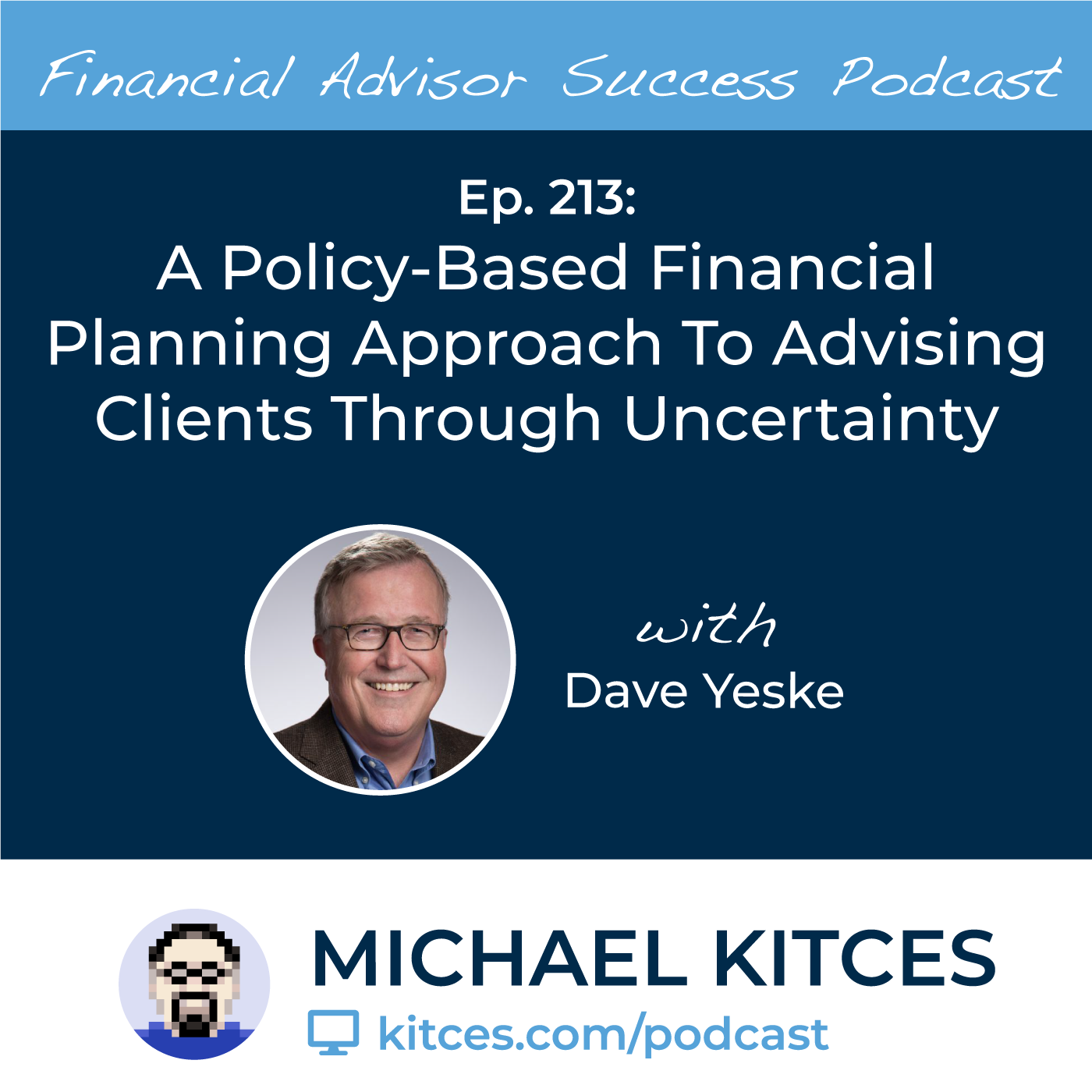 Ep 213: A Policy-Based Financial Planning Approach To Advising Clients Through Uncertainty with Dave Yeske