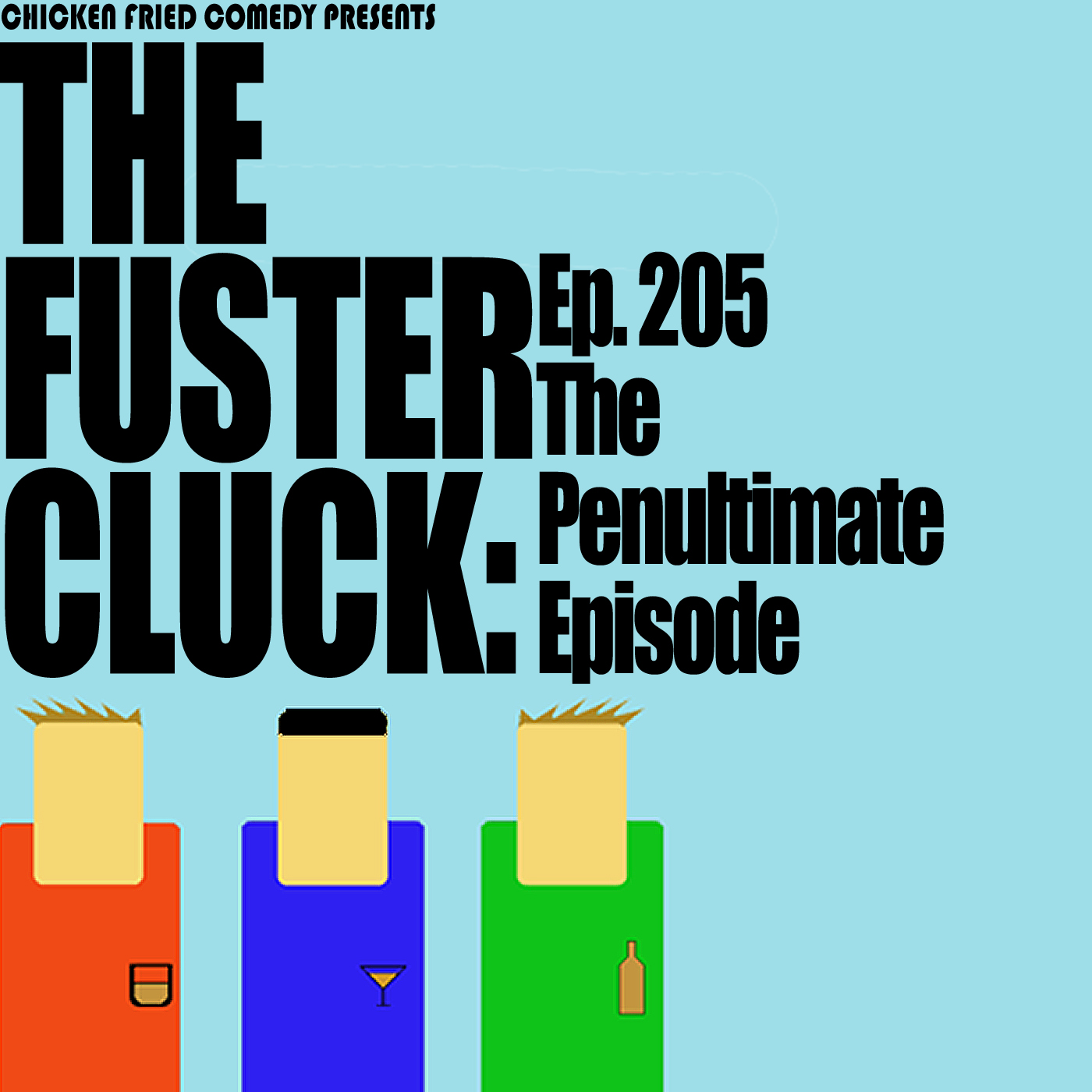 The Fustercluck Ep 205: The Penultimate Episode