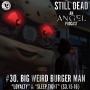 Artwork for Still Dead #30. Big Weird Burger Man. (S3.15-16)
