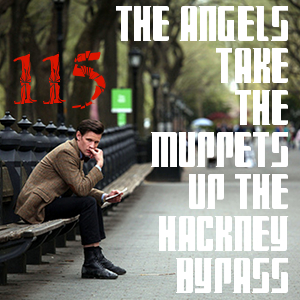 Pharos Project 115: The Angels Take the Muppets up the Hackney Bypass