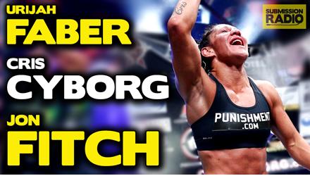 Submission Radio #89 Urijah Faber, Cris Cyborg, Jon Fitch + UFC Tampa