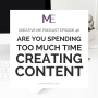 Artwork for Episode 46 Are You Spending Too Much Time Creating Content?