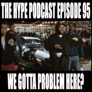 The hype Podcast episode #95 We gotta problem here?