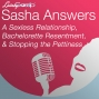 Artwork for Sasha Answers: A Sexless Relationship, Bachelorette Resentment, and Stopping the Pettiness