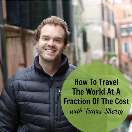 [246] How To Travel The World At A Fraction Of The Cost with Travis Sherry