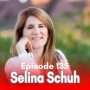 Artwork for 135: Creating a Flourishing Personal Life While Building a Business with Selina Schuh