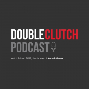 Double Clutch - NBA Podcast #NBAintheUK