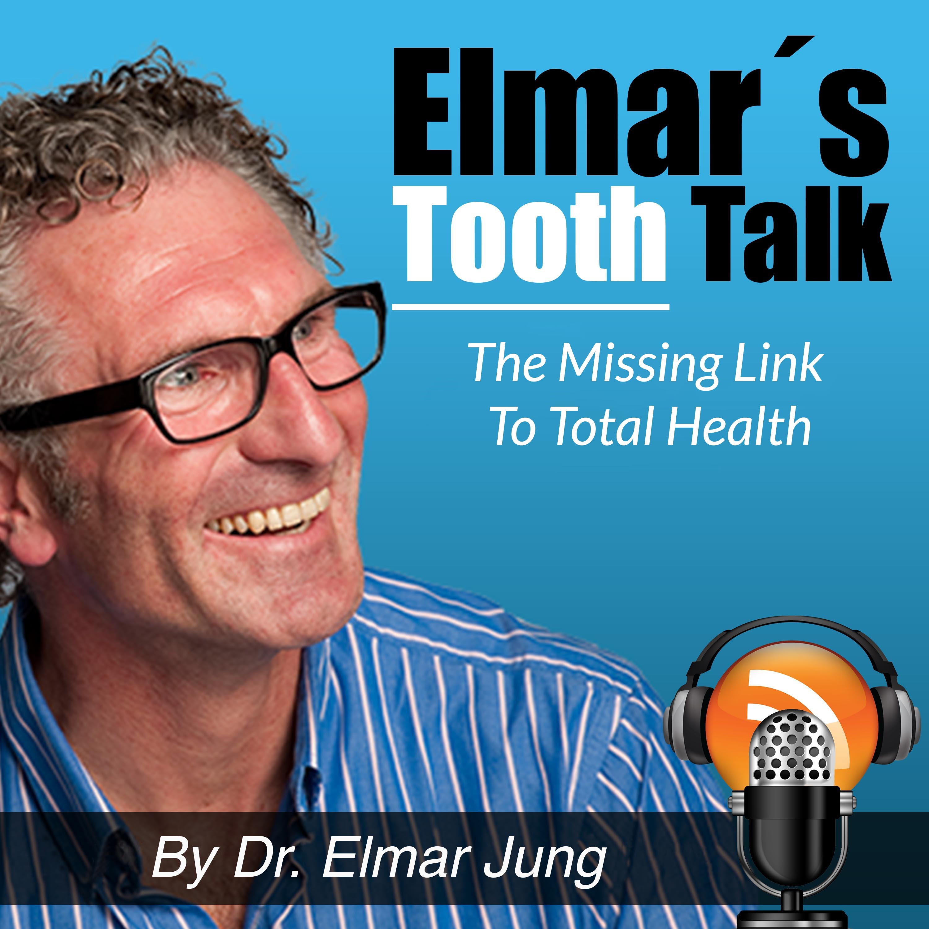 Elmar's Tooth Talk – The Missing Link to Total Health