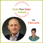 Artwork for Episode 004 – Scale Your Sales Podcast - Paul Lewis Gives Examples of New Methods That Augment Traditional Sales
