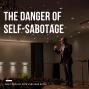 Artwork for The Danger of Self-Sabotage