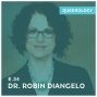 Artwork for Robin DiAngelo | This Episode is for White People* - Episode 34