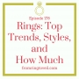 Artwork for 178 - Rings: Top Trends, Styles, and How Much