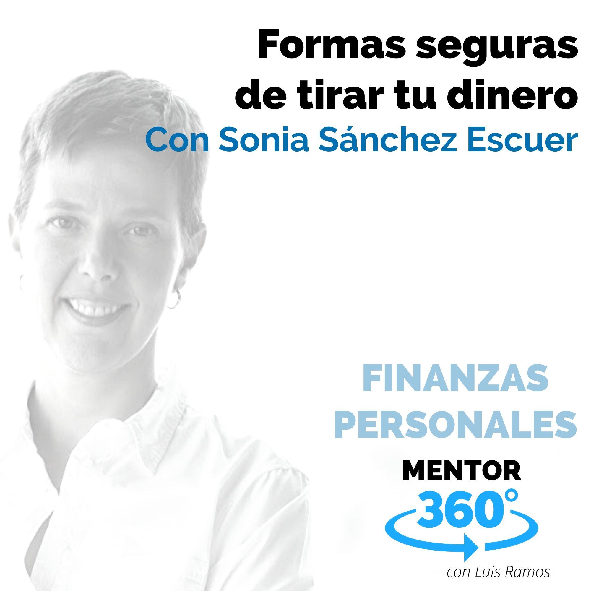 Formas seguras de tirar tu dinero, con Sonia Sánchez Escuer - FINANZAS PERSONALES