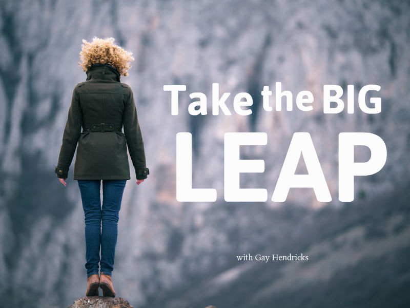 """Take the Big Leap"" with Gay Hendricks"