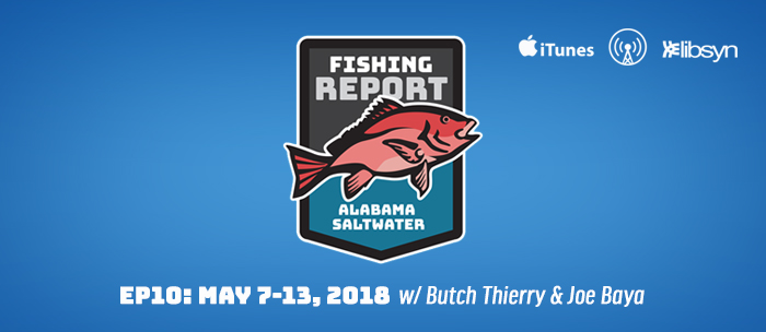 Alabama Saltwater Fishing Report | podcast | ep10 | May 7-13, 2018