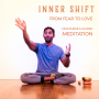 Artwork for Inner Shift From FEAR to LOVE  Discourse and Guided Meditation