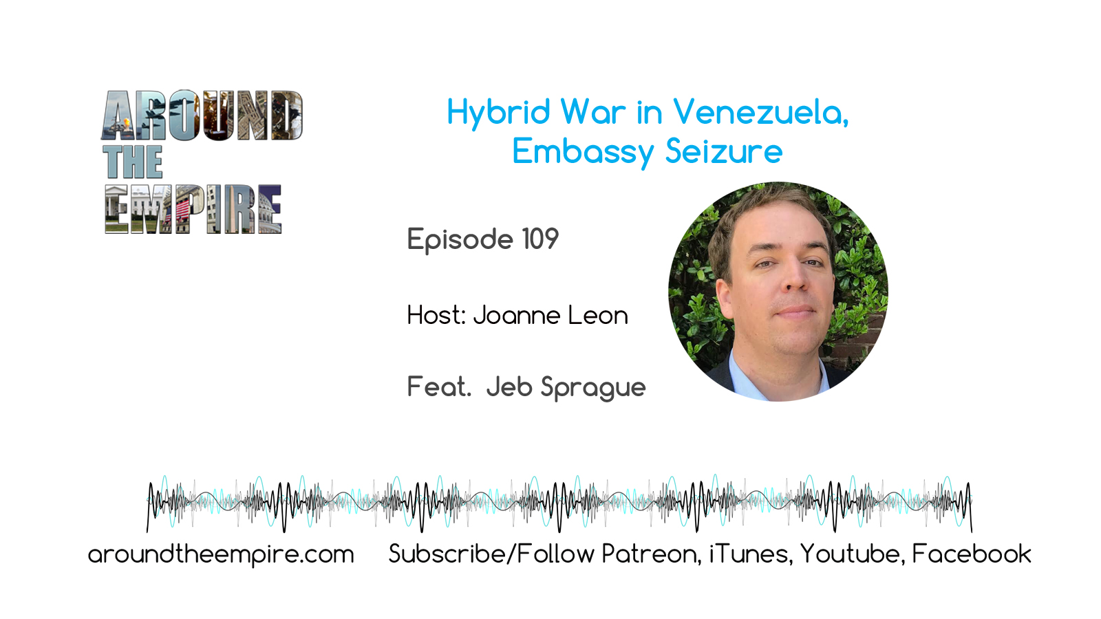 Ep 109 Hybrid War Venezuela feat Jeb Sprague
