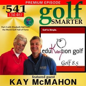 541 Premium:   Golf 8.5  with LPGA Teaching Hall of Famer Kay McMahon, plus Elizabeth Hall on the World Golf Hall of Fame