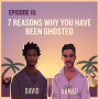 Artwork for EP10: 7 Reasons Why You Have Been Ghosted
