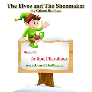 The Elves and the Shoemaker – read by Dr. Ron Cherubino