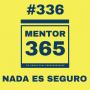 Artwork for MENTOR365 #336 Nada es seguro