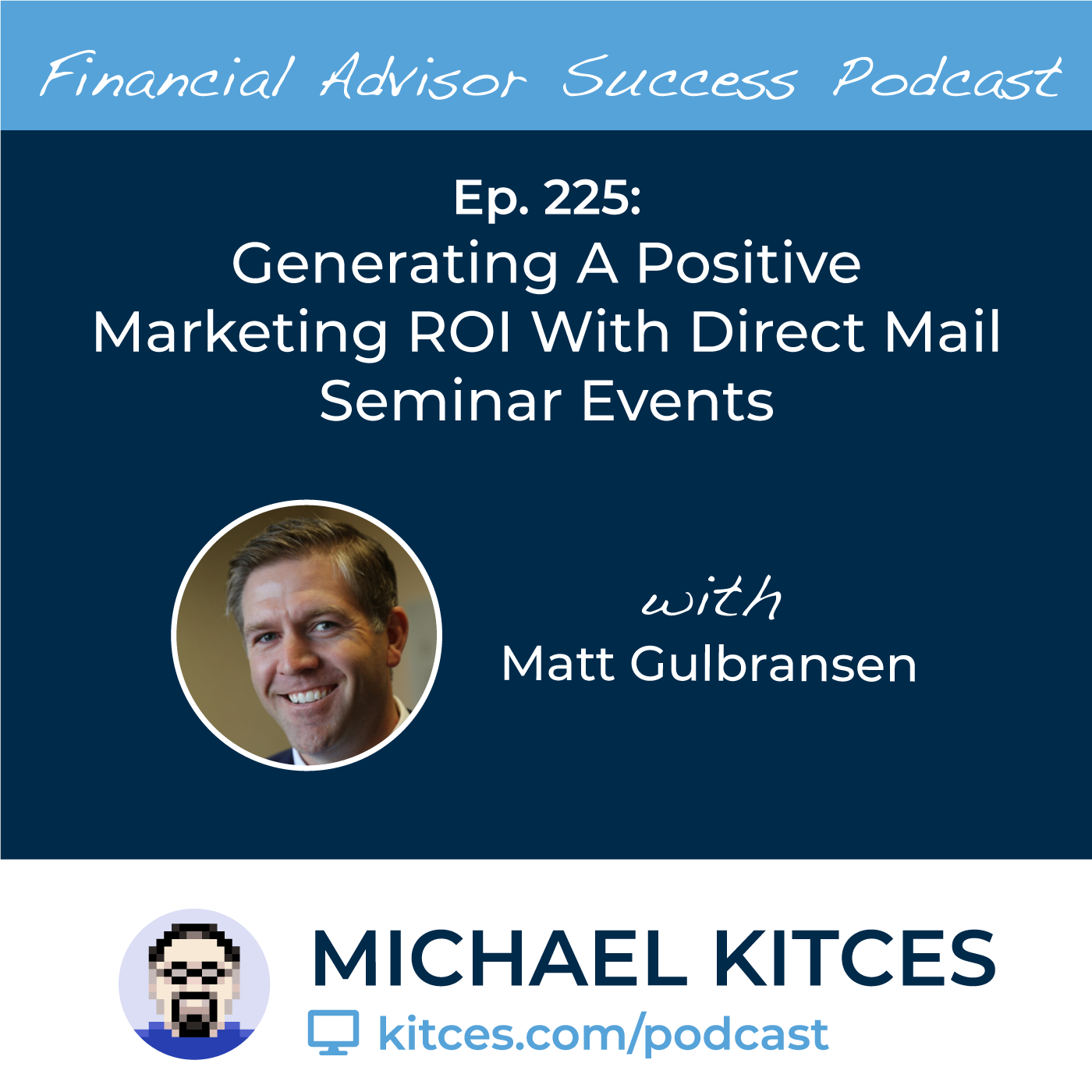 Ep 225: Generating A Positive Marketing ROI With Direct Mail Seminar Events with Matt Gulbransen