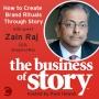Artwork for #4: How To Create Brand Rituals Through Story with Zain Raj