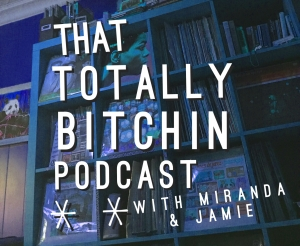 Totally Bitchin Podcast