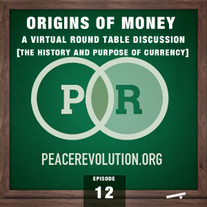 Peace Revolution episode 012: Origins of Money / A Virtual Round-Table Discussion