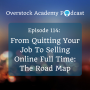 Artwork for OA# 114: From quitting your job to selling online full time: The Road map